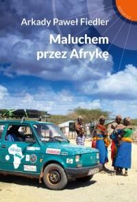 Maluchem przez Afrykę. Seria: Reportaż - okładka książki