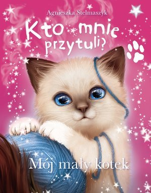 Mój mały kotek. Kto mnie przytuli - okładka książki