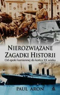Nierozwiązane zagadki historii. Od epoki kamiennej do końca XX wieku - okładka książki