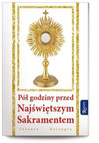 Pół godziny przed Najświętszym sakramentem - okładka książki