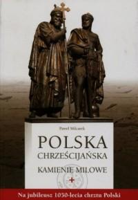 Polska chrześcijańska. Kamienie milowe - okładka książki