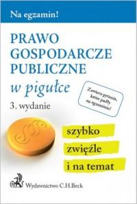 Prawo gospodarcze publiczne w pigułce. - okładka książki