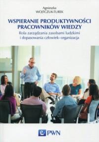Wspieranie produktywności pracowników wiedzy. Rola zarządzania zasobami ludzkimi i dopasowania człowiek - organizacja - okładka książki