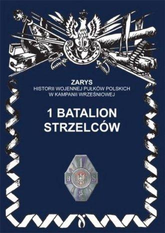 1 batalion strzelców. Seria: Zarys - okładka książki