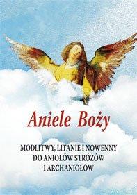 Aniele Boży. Modlitwy, litanie - okładka książki