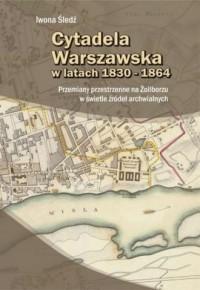 Cytadela Warszawska w latach 1830-1864 - okładka książki