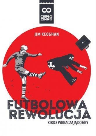 Futbolowa rewolucja. Kibice wkraczają - okładka książki