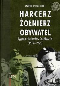 Harcerz. Żołnierz. Obywatel. Zygmunt Lechosław Szadkowski (1912-1995) - okładka książki