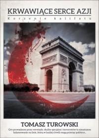 Krwawiące serce Azji. Korzenie kalifatu - okładka książki