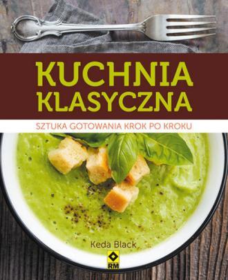 Kuchnia klasyczna. Sztuka gotowania - okładka książki