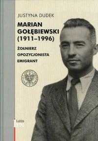 Marian Gołębiewski (1911-1996). Żołnierz. Opozycjonista. Imigrant - okładka książki