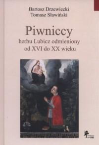 Piwniccy herbu Lubicz odmieniony od XVI do XX wieku - okładka książki