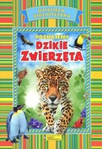 Dziecięca Biblioteczka. Poznajemy dzikie zwierzęta - okładka książki