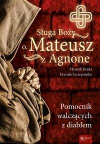 Sługa Boży o. Mateusz z Agnone. Pomocnik walczących z diabłem - okładka książki