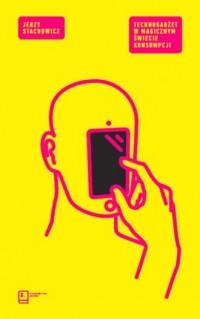 Technogadżet w magicznym świecie konsumpcji - okładka książki