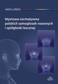 Wymowa normatywna polskich samogłosek nosowych i spółgłoski bocznej - okładka książki