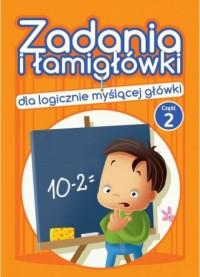 Zadania i łamigłówki dla logicznie myślącej główki cz. 2 - okładka książki