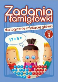 Zadania i łamigłówki dla logicznie myślącej główki cz. 3 - okładka książki