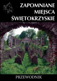 Zapomniane miejsca Świętokrzyskie - okładka książki