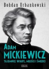 Adam Mickiewicz. Tajemnice wiary, miłości i śmierci - okładka książki