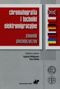 Chromatografia i techniki elektromigracyjne. Słownik pięciojęzyczny - okładka książki