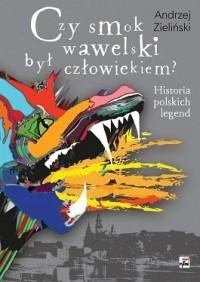 Czy smok wawelski był człowiekiem? Historia polskich legend - okładka książki