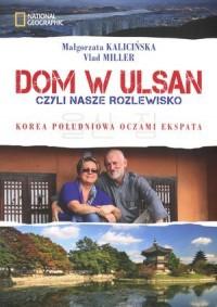 Dom w Ulsan czyli nasze rozlewisko. Korea Południowa oczami eksperta - okładka książki