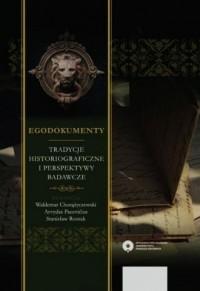Egodokumenty. Tradycje historiograficzne i perspektywy badawcze - okładka książki