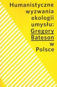 Humanistyczne wyzwania ekologii umysłu: Gregory Bateson w Polsce - okładka książki