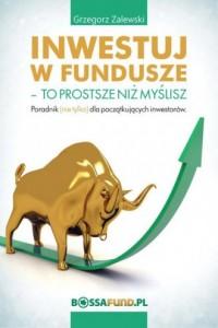 Inwestuj w fundusze. To prostsze niż myślisz - okładka książki