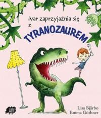 Ivar zaprzyjaźnia się z Tyranozaurem - okładka książki