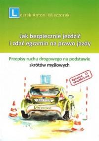 Jak bezpiecznie jeździć i zdać egzamin na prawo jazdy - okładka książki