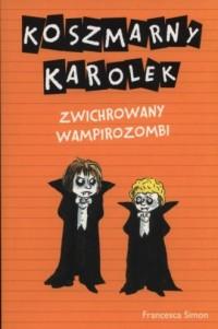 Koszmarny Karolek. Zwichrowany wampirozombi - okładka książki