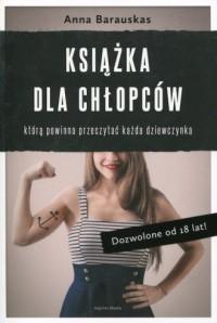 Książka dla chłopców którą powinna przeczytać każda dziewczynka. Dozwolone od 18 lat! - okładka książki