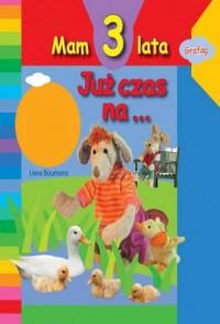 Mam 3 lata. Już czas na .... - okładka książki