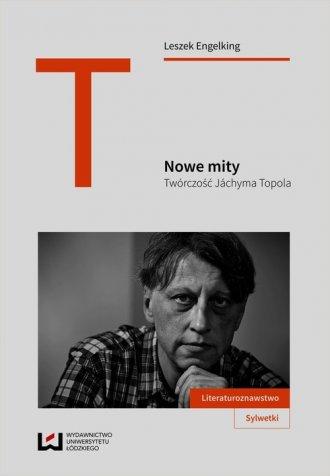Nowe mity. Twórczość Jachyma Topola - okładka książki