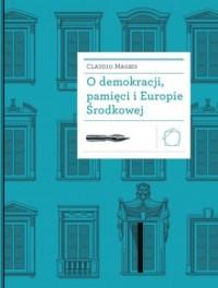 O demokracji, pamięci i Europie Środkowej - okładka książki