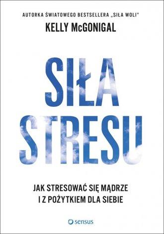 Siła stresu. Jak stresować się - okładka książki