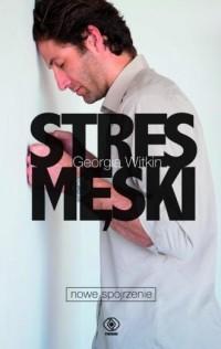 Stres męski nowe spojrzenie - okładka książki