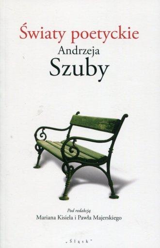 Światy poetyckie Andrzeja Szuby - okładka książki