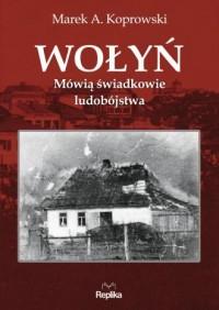 Wołyń. Mówią świadkowie ludobójstwa - okładka książki