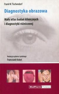Diagnostyka obrazowa. Mały atlas badań klinicznych i diagnostyki różnicowej - okładka książki