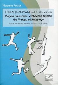 Edukacja aktywnego stylu życia: Program nauczania - wychowanie fizyczne dla IV etapu edukacyjnego. Lliceum, technikum, zasadnicza szkoła zawodowa - okładka podręcznika
