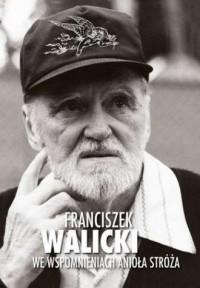 Franciszek Walicki  we wspomnieniach Anioła Stróża - okładka książki