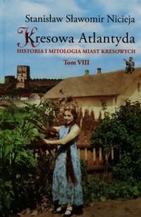Kresowa Atlantyda. Tom 8. Historia i mitologia miast kresowych - okładka książki