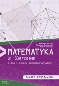 Matematyka z sensem 1. Szkoła ponadgimnazjalna. Zakres podstawowy - okładka podręcznika