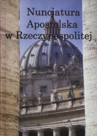 Nuncjatura Apostolska w Rzeczypospolitej - okładka książki