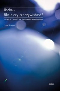 Osoba, fikcja czy rzeczywistość? Tożsamość i jedność Ja w świetle badań neurologicznych - okładka książki