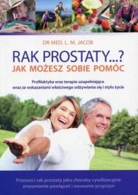 Rak prostaty...? Jak możesz sobie pomóc - okładka książki
