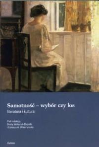 Samotność - wybór czy los. Literatura i kultura. Seria: Różne odsłony kobiecych światów - okładka książki